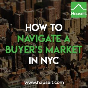 How should buyers act in a real estate buyer's market? What do sellers have to do in a buyer's market? Tips on how to navigate a buyer's market in NYC and more.