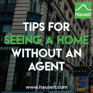 Is seeing a home without an agent possible? Read our tips for seeing a home without an agent.