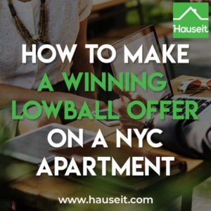 Knowing how to make a winning lowball offer will maximize your chances of scoring a low sale price on a NYC apartment. Learn how to make a successful lowball offer.