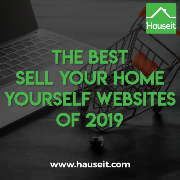Pros and cons of the best sell your home yourself websites of 2019. Both nationally focused and NYC focused FSBO sites. Flat fee listing alternatives to FSBO.