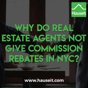 Why are commission rebates not more common in NYC? What are some common reasons why most real estate agents refuse to give buyer rebates?
