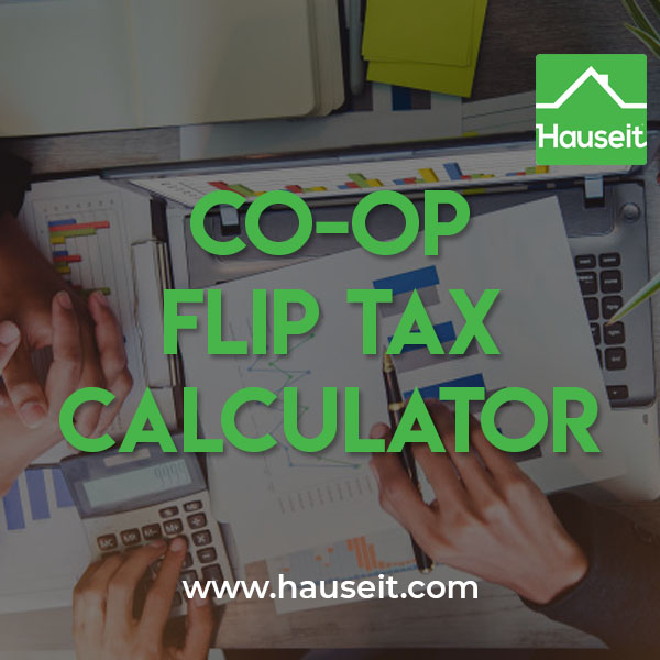 Interactive Co-op Flip Tax Calculator by Hauseit. Input sale price and choose a coop flip tax type: % of sale price, % of profits or a per-share co-op flip tax amount.