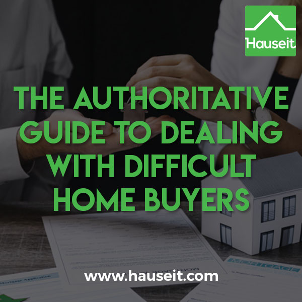 Difficult home buyers will re-negotiate after an accepted offer, demand sellers to stop further showings, ask the seller to make repairs and more.