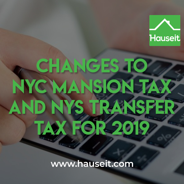 As of 2019, the NY Transfer Tax was increased to 0.65% on sales of $3 million or more, and the Mansion Tax was increased on purchases of $2 million or more.