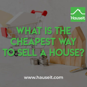 For Sale By Owner, flat fee MLS, discount broker, Agent Assisted FSBO and more. What is the cheapest way to sell a house among all these options?