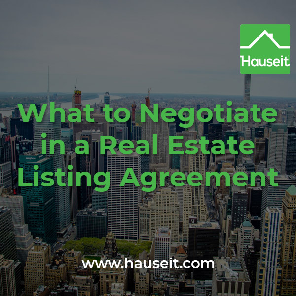 Commission rate and how it's split, duration, termination, upfront costs, excluded buyers etc. What to negotiate in a real estate listing agreement explained.