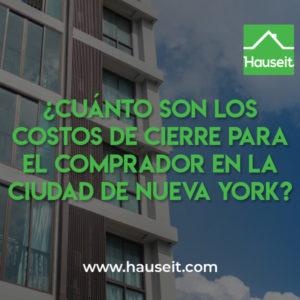 Los costos de cierre en la ciudad de Nueva York más importantes para el comprador incluyen el Impuesto de Registro de Hipoteca (1.8% a 1.925%) y el Impuesto de Mansión (1% al 3.9%) que se aplica sobre la compra de propiedades de $1 millón o más.