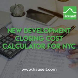 Use Hauseit's Interactive NYC Buyer Closing Cost Calculator for new development purchases, new construction condos and houses as well as co-op apartment sponsor sales.