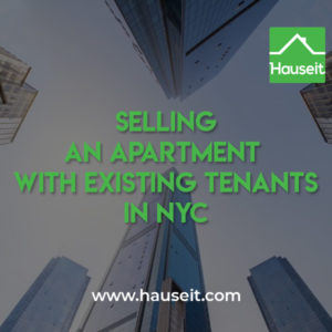 Selling an apartment in NYC with existing tenants in place can be much more challenging than selling a vacant apartment.