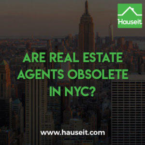 Real estate agents are not obsolete in NYC. Over 95% of sellers and 75% of buyers use brokers in NYC, and commissions remain stubbornly fixed at 5% to 6%.