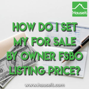 Selling your home For Sale by Owner? We explain how to conduct your own Comparative Market Analysis and set your For Sale by Owner (FSBO) Listing Price.