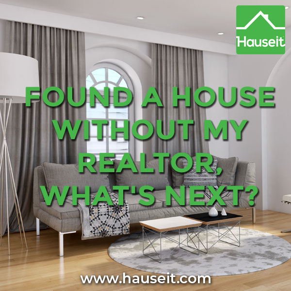 I did all of the work, and found a house without my Realtor, what's next? Can I change buyer's agents? Can I choose to be represented after seeing a home?