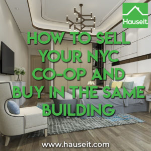Considerations when selling your NYC co-op and buying in the same building include board approval, logistics, sale contingency strategy and closing costs.