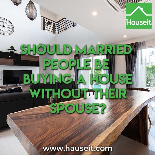 What are some considerations to buying a house without your spouse? Should married people be buying a house without their spouse? Community vs separate & more.
