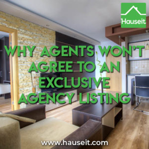 Agents won't agree to an exclusive agency listing agreement because of conflicts of interest that such an agreement would create. Sample agreement & more.