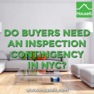An inspection contingency is rare in NYC because buyers typically conduct inspections prior to contract execution. Sample inspection contingency & more.