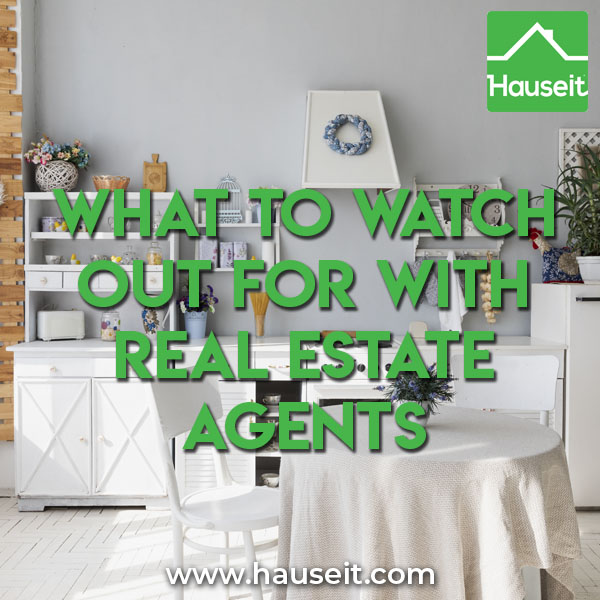 High pressure sales tactics, lying, passivity, un-responsiveness & a general lack of ethics are some of what to watch out for with real estate agents.