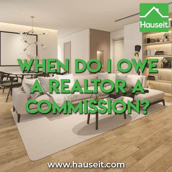 Can a Realtor still get paid if a home doesn't sell? When do I owe a Realtor a commission? What if I decide to back out of an accepted offer?