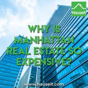 Manhattan real estate is expensive due to limited space, zoning rules, population density, high paying jobs, high construction costs and global demand.