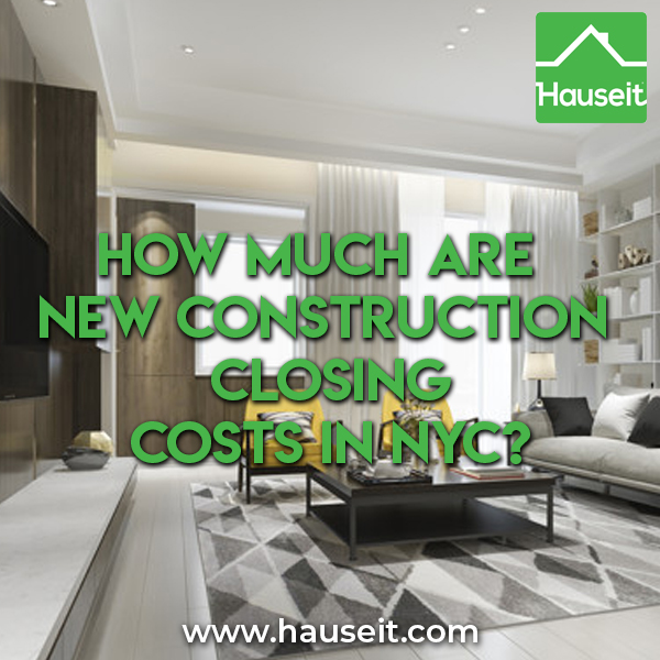 New construction closing costs in NYC for buyers are 4% to 6%. New development closing costs include NYC & NYS Transfer Taxes and sponsor legal fees.