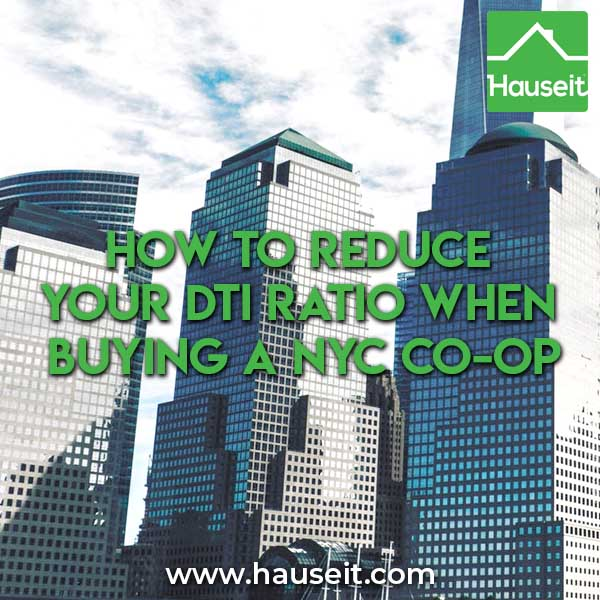 Strategies to reduce your DTI when buying a NYC co-op include increasing your down payment, receiving a gift or applying with a guarantor or as a co-purchase.