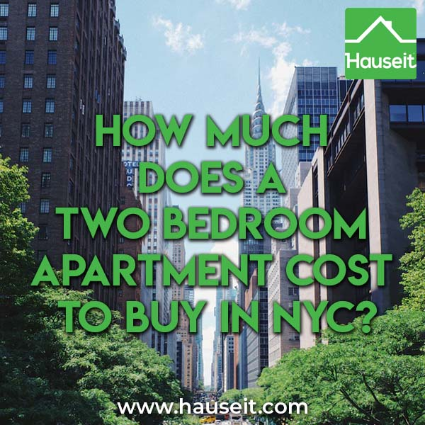 Two bedroom apartments in Manhattan, NYC range from $200k to $20m. 2 BR apartments in Queens are between $200k and $3m. 1BR units in Brooklyn are $200k to $4m.