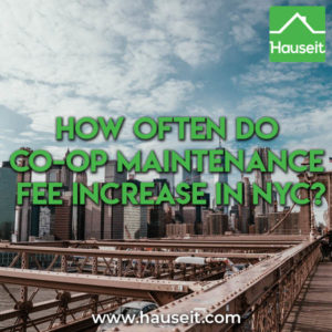 Most co-op buildings in NYC raise maintenance fees by 3% to 5% annually which is in line with inflation and annual increases in NYC real estate taxes.