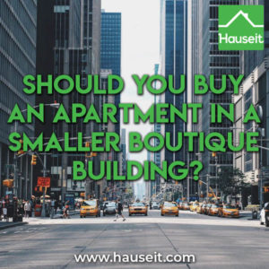 Cons of a smaller boutique building include fewer units to share building costs, outsized impact of crazy neighbors & fewer volunteers for the board.