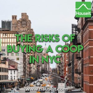 There are many risks of buying a coop in NYC, including corrupt or inept board members, a lazy managing agent who accepts kickbacks, assessments & more.