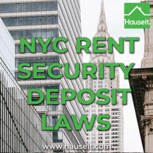 Rent security deposits in NYC are capped at 1 month of rent. Landlords are required to return security deposits within 14 days of moving out.