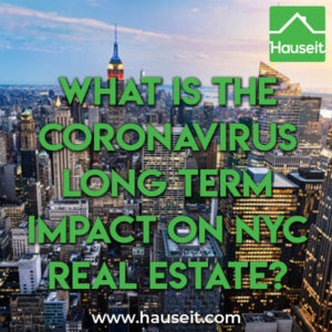 The Coronavirus will have several long-term effects on residential real estate in NYC, such as the adoption of 3D Virtual Tours and rules on open houses.