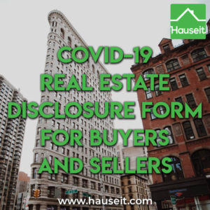 The optional COVID-19 real estate disclosure form alerts buyers and sellers to the risks of COVID-19 exposure by accessing or allowing access to a property.