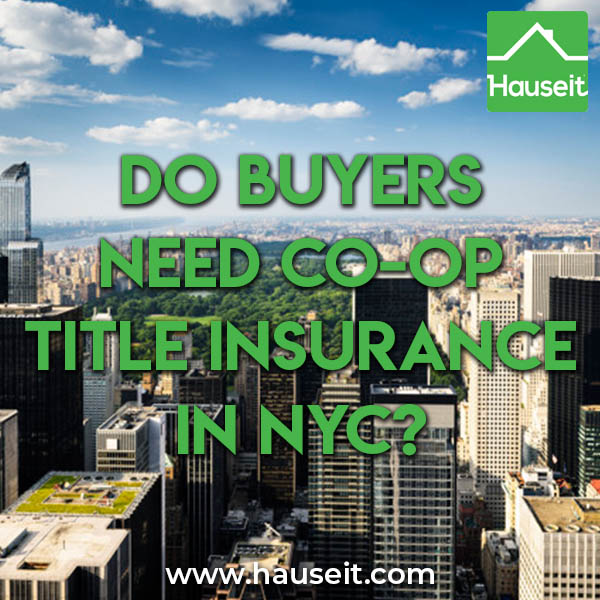 Buyers typically don't get co-op title insurance in NYC except for estate sales or when the apartment has been through foreclosure. Costs, facts & more.