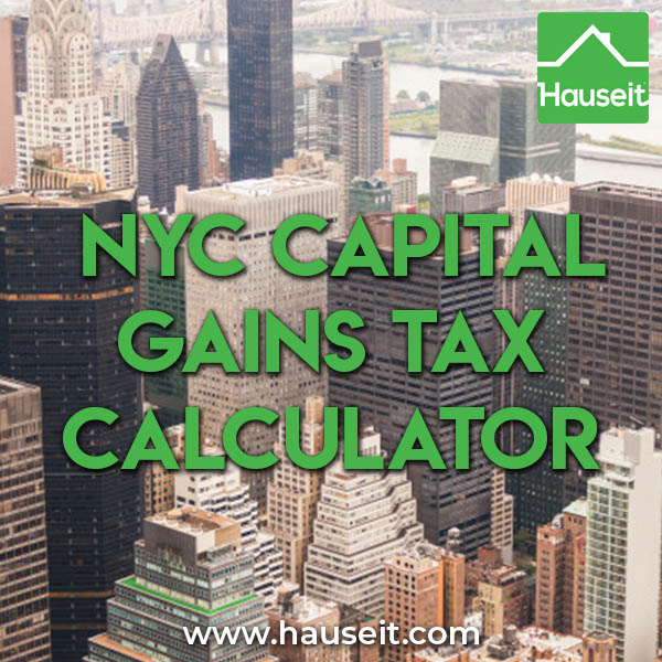 Real Estate Capital Gains Tax Calculator For Nyc Interactive Hauseit