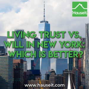 The use of a living trust in New York avoids probate, provides privacy and offers additional protection against court challenges compared to a will.