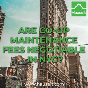Co-op monthly maintenance fees in NYC are not negotiable. Maintenance and assessments are set by the board and driven by a co-op's operating costs.