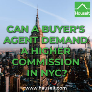 Buyer's agents in NYC may attempt to negotiate a higher buyer agent commission than what a seller is offering. Here's how to deal with it.