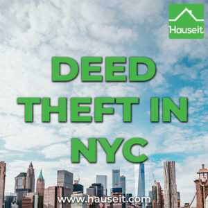 Deed theft and deed fraud in NYC is widespread, especially in Brooklyn, Upper Manhattan, Queens and The Bronx. Learn how to protect yourself.