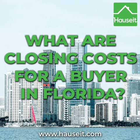 Overview of closing costs for a buyer in Florida. Average cost as well as price ranges for each closing cost item home buyers can expect.