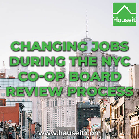 Co-ops in NYC value job security, so any change to your employment status during the board application and co-op approval process must be handled with care.