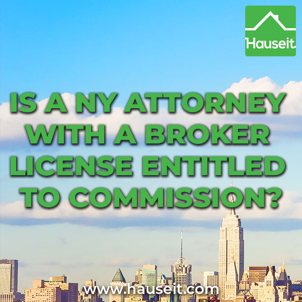 NY attorneys often incorrectly assume that obtaining a real estate broker license automatically entitles them to a buyer's agent commission when buying in NYC.