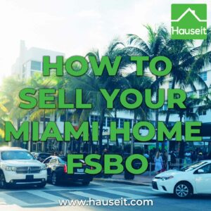 Common mistakes to avoid as a Miami FSBO seller. Getting MLS access and proper marketing exposure, showing agreements & more.