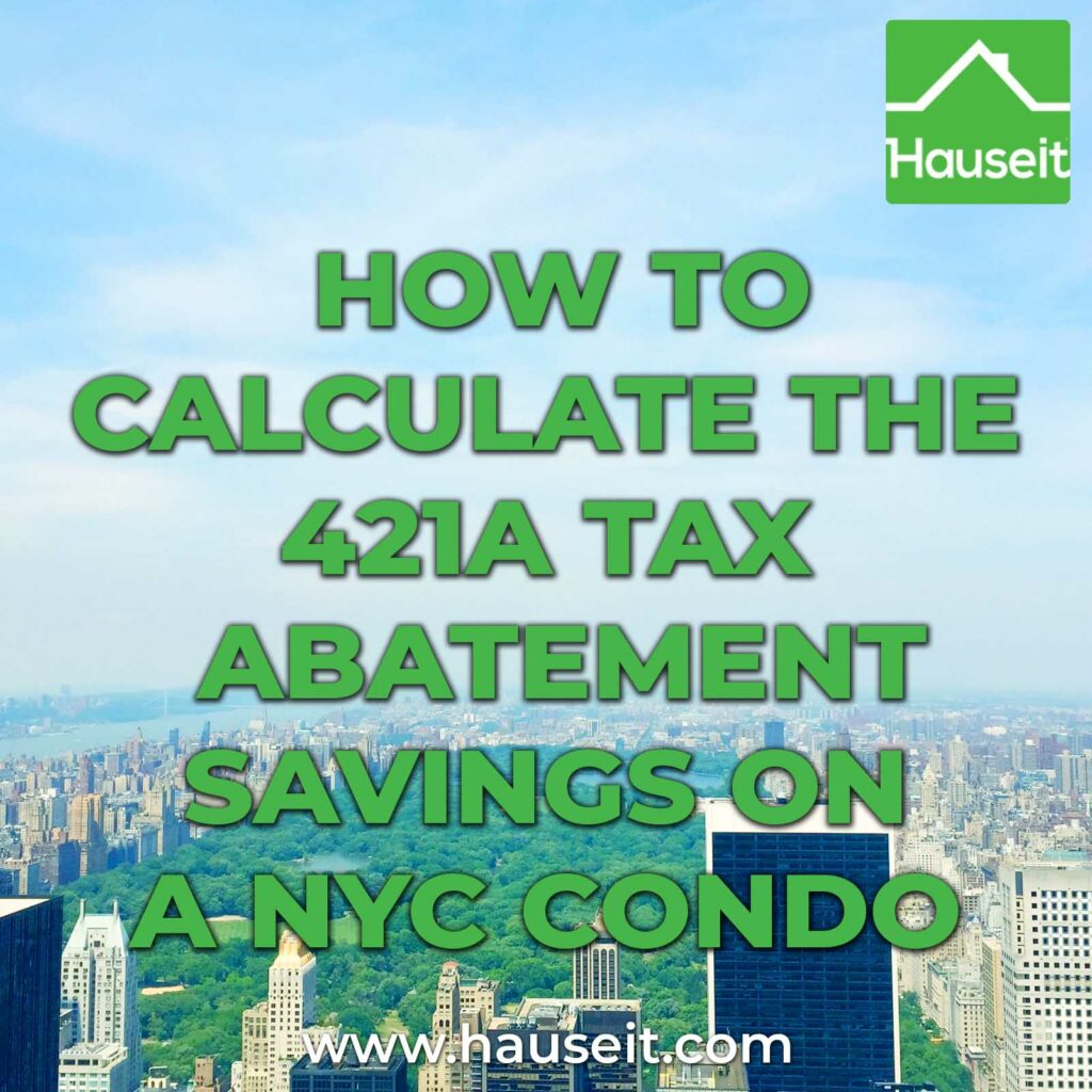 Calculate the 421a tax abatement savings on a NYC condo using this step-by-step guide. Compute the unabated taxes for a condominium with a 421a tax abatement.