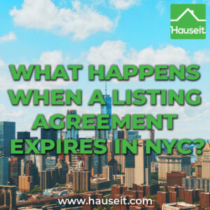 There are many factors to consider when your listing agreement expires in NYC. Should you sign a renewal or hire a new agent? What is a protected buyer list?