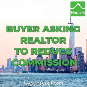 Buyer asking Realtor to reduce commission, what happens next? Is it a good idea? How can the buyer verify the broker fee has been reduced?