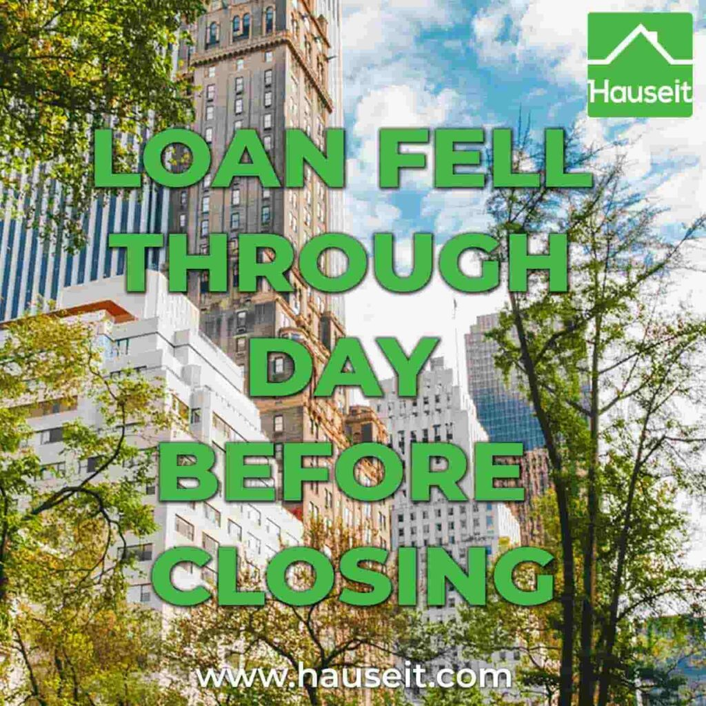 If your loan fell through day before closing, then you may lose your contract deposit except under certain scenarios. What to do & more.